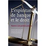 L'exploitant de banque et le droit : Réponses à 385 questions pratiques