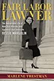"Marlene Trestman, ""Fair Labor Lawyer: The Remarkable Life of New Deal Attorney and Supreme Court Advocate Bessie Margolin"" (Louisiana State UP, 2016)"