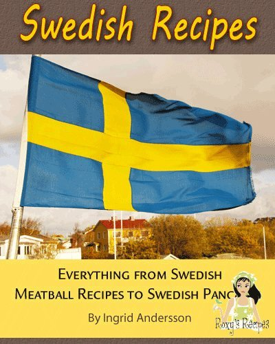 Swedish Recipes. Everything from Swedish Meatball Recipes to Swedish Pancakes (Swedish Recipes compare prices)