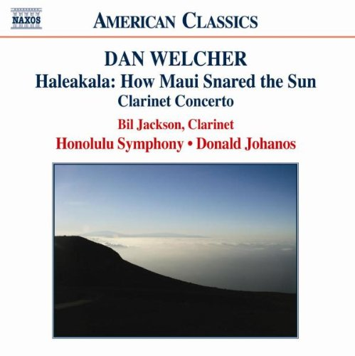 Dan Welcher: Haleakala: How Maui Snared the Sun; Clarinet Concerto