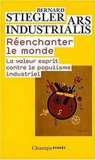 Réenchanter le monde : La valeur esprit contre le populisme industriel par Bernard Stiegler