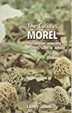 img - for The Curious Morel: Mushroom Hunters' Recipes, Lore and Advice by Lonik, Larry (1996) Paperback book / textbook / text book