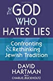 Image of The God Who Hates Lies: Confronting and Rethinking Jewish Tradition
