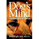 The Dog's Mind: Understanding Your Dog's Behavior (Howell Reference Books)by Bruce Fogle