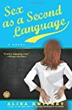 Sex as a Second Language: A Novel (0743268946) by Alisa Kwitney