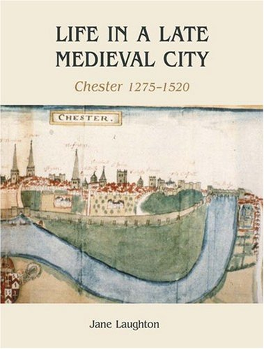 Life in a Late Medieval City: Chester, 1275-1520
