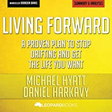 Summary of Living Forward: A Proven Plan to Stop Drifting and Get the Life You Want by Michael Hyatt and Daniel Harkavy Audiobook by  Leopard Books Narrated by Brandon Banks