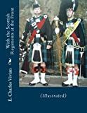 img - for With the Scottish Regiments at the Front: (Illustrated) book / textbook / text book
