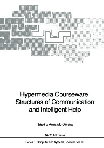 Hypermedia Courseware: Structures of Communication and Intelligent Help: Proceedings of the NATO Advanced Research Workshop on Structures of Communication and Intelligent Help for Hypermedia Courseware, held at Espinho, Portugal, April 19-24, 1990