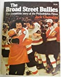 The Broad Street Bullies: The Incredible Story of the Philadelphia Flyers