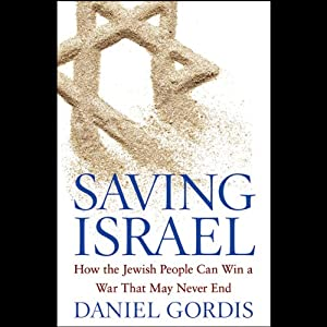 Saving Israel: How the Jewish People Can Win a War That May Never End | [Daniel Gordis]