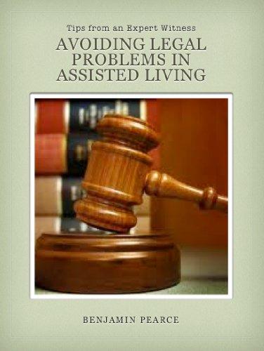 Benjamin Pearce - Avoiding Legal Problems in Assisted Living: Tips from an Expert Witness (Elder Care Advisor) (English Edition)