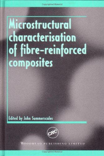 Microstructural Characterisation Of Fibre-Reinforced Composites (Woodhead Publishing Series In Composites Science And Engineering)