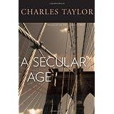 A Secular Age ~ Charles Taylor