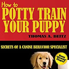 How to Potty Train Your Puppy (       UNABRIDGED) by Thomas A. Beitz Narrated by Lenette Wdowiasz