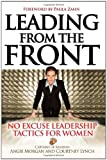 Leading From the Front: No-Excuse Leadership Tactics for Women [Hardcover] [2006] (Author) Courtney Lynch, Angie Morgan