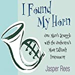 I Found my Horn: One Man's Struggle with the Orchestra's Most Difficult Instrument | Jasper Rees