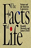 The Facts of Life: Science and the Abortion Controversy (0195090462) by Morowitz, Harold J.
