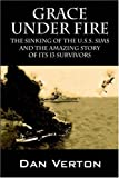 Dan Verton Grace Under Fire: The Sinking of the U.S.S. Sims and the Amazing Story of Its 13 Survivors