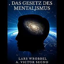 Das Gesetz des Mentalismus Hörbuch von Lars Wrobbel, A. Victor Segno Gesprochen von: Marcus Micksch