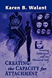 img - for Creating the Capacity for Attachment: Treating Addictions and the Alienated Self by Karen B. Walant (1999-08-01) book / textbook / text book