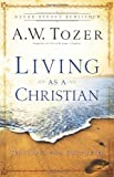Living as a Christian: Teachings from First Peter (0830746927) by A.W. Tozer