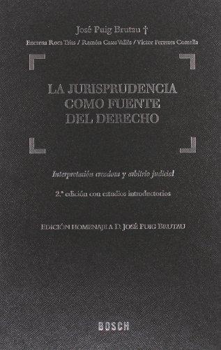 La Jurisprudencia como fuente del Derecho: Interpretación creadora y arbitrio judicial. 2ª edición homenaje a D. José Puig Brutau con estudios introductorios