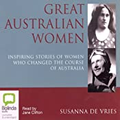 Great Australian Women: Inspiring Stories of Women Who Changed the Course of Australia | [Susanna De Vries]