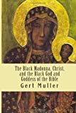 img - for The Black Madonna, Christ, and the Black God and Goddess of the Bible book / textbook / text book