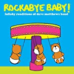 Rockabye Baby! Lullaby Renditions of Dave Matthews Band from Rockabye Baby Music