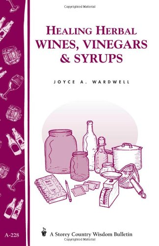 Healing Herbal Wines, Vinegars & Syrups: Storey Country Wisdom Bulletin A-228 by Joyce A. Wardwell
