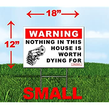 Security Sign - Warning NOTHING in this House is Worth Dying For - Yard Sign with Metal Stake