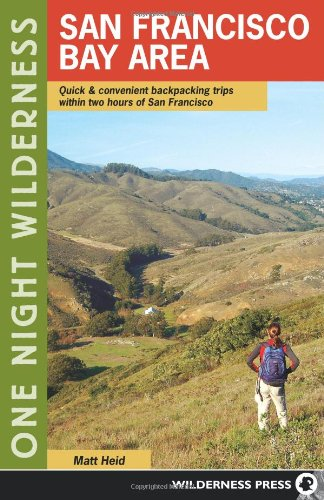 One Night Wilderness: San Francisco Bay Area: Quick and Convenient Backpacking Trips within Two Hours of San Francisco