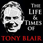 The Life and Times of Tony Blair | Jo Newsholme