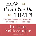 How Could You Do That?! Audiobook by Laura Schlessinger Narrated by Barbara Caruso