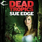 Dead Tropics | [Sue Edge]