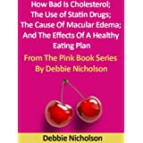 How Bad Is Cholesterol; The Use of Statin Drugs; The Cause Of Macular Edema; And The Effects Of A Healthy Eating...