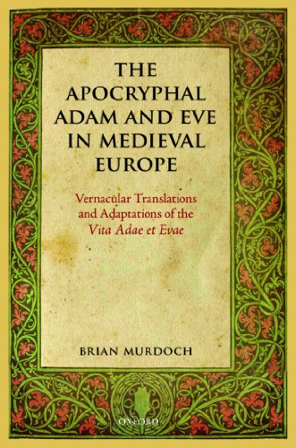 "Brian Murdoch - The Apocryphal Adam and Eve in Medieval Europe: Vernacular Translations and Adaptations of the Vita Adae et Evae: Vernacular Translations and Adaptations of the ""Vita Adae Et Evae"""
