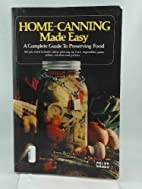 Home-Canning Made Easy: A Complete Guide to…