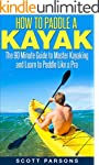 How to Paddle a Kayak: The 90 Minute...