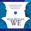 The Neurobiology of 'We': How Relationships, the Mind, and the Brain Interact to Shape Who We Are  by Daniel J. Siegel Narrated by Daniel J. Siegel