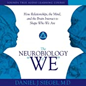 The Neurobiology of 'We': How Relationships, the Mind, and the Brain Interact to Shape Who We Are | [Daniel J. Siegel]
