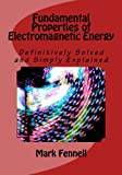 img - for Fundamental Properties of Electromagnetic Energy (Mysteries of Electromagnetic Energy: Definitively Solved and Simply Explained) book / textbook / text book