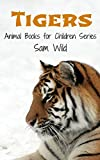 Books for Kids: Tigers: Animal Books for Children Series