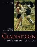 Gladiatoren: Das Spiel mit dem Tod - Marcus Junkelmann
