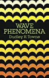 Wave Phenomena (Dover Books on Physics) (048665818X) by Dudley H. Towne