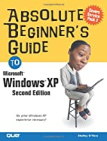 Absolute Beginner&#39;s Guide to Microsoft Windows XP (Absolute Beginner&#39;s Guides)