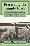 Preserving the Family Farm: Women, Community, and the Foundations of Agribusiness in the Midwest, 1900-1940 (Revisiting Rural America)