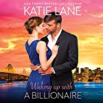 Waking up with a Billionaire: The Overnight Billionaires | Katie Lane