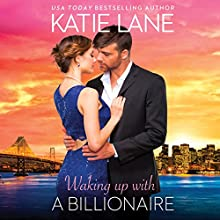 Waking up with a Billionaire: The Overnight Billionaires Audiobook by Katie Lane Narrated by Cindy Harden